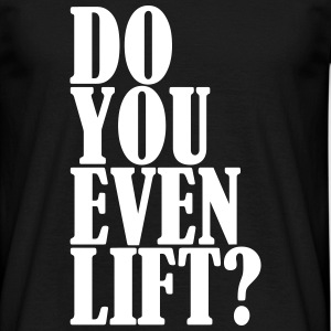 Do You Even Lift - Männer T-Shirt