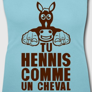 tu hennis comme cheval expression humour Tee shirts - T-shirt col rond U Femme