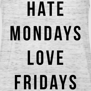 Hate Mondays, Love Fridays Tops - Women's Tank Top by Bella
