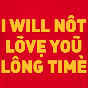 I will not love you long time - Männer T-Shirt