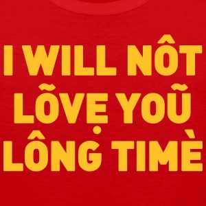 I will not love you long time - Men's Premium Tank Top