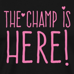 the champ is here! in cute girly T-Shirts - Men's Premium T-Shirt