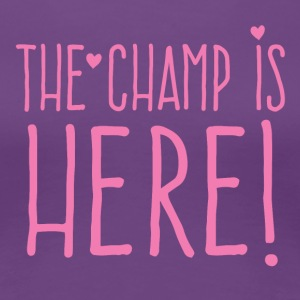 the champ is here! in cute girly T-Shirts - Women's Premium T-Shirt