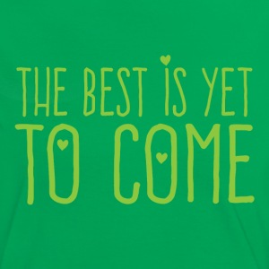 the best is yet to come T-Shirts - Women's Ringer T-Shirt