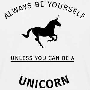Always be yourself unless you can be a unicorn T-shirts - Mannen T-shirt