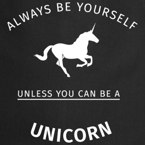 Always be yourself unless you can be a unicorn  Aprons - Cooking Apron