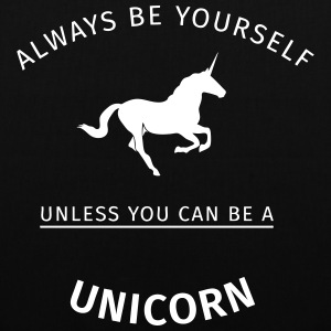 Always be yourself unless you can be a unicorn Bags & Backpacks - Tote Bag