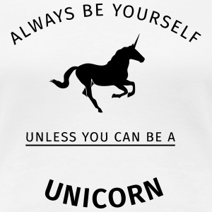 Always be yourself unless you can be a unicorn T-shirts - Vrouwen Premium T-shirt