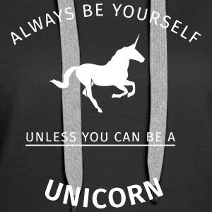 Always be yourself unless you can be a unicorn Sweaters - Vrouwen Premium hoodie