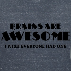 Brains are awesome! I wish everyone had one T-shirts - Dame-T-shirt med V-udskæring