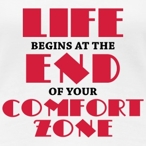 Life begins at the end of your comfort zone T-shirts - Dame premium T-shirt