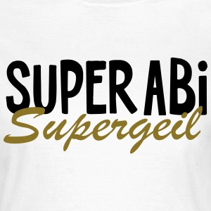 ABI Shirt  supergeil - Frauen T-Shirt