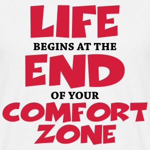 Life begins at the end of your comfort zone T-Shirts - Männer T-Shirt
