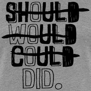 SHOULD WOULD COULD DID. T-Shirts - Frauen Premium T-Shirt