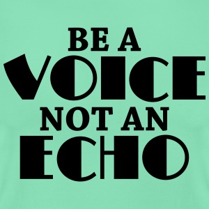 Be a voice, not an echo T-Shirts - Women's T-Shirt
