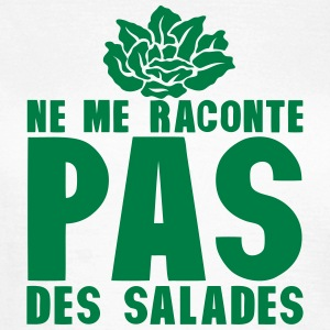 raconte pas salade expression 0 Tee shirts - T-shirt Femme