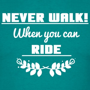 Never walk, when you can ride T-shirts - T-shirt herr