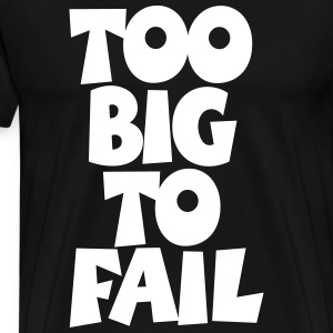 TOO BIG TO FAIL Overweight Quotes T-Shirts - Men's Premium T-Shirt