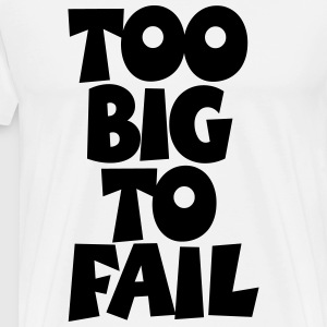 TOO BIG TO FAIL Overweight Quotes (S) T-shirts - Premium-T-shirt herr