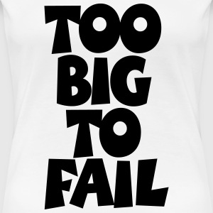 TOO BIG TO FAIL Overweight Quotes T-Shirts - Women's Premium T-Shirt