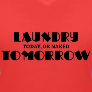 Laundry today, or naked tomorrow T-Shirts - Women's V-Neck T-Shirt
