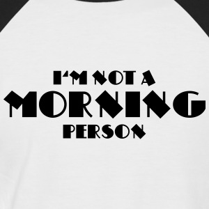 I'm not a morning person T-Shirts - Men's Baseball T-Shirt