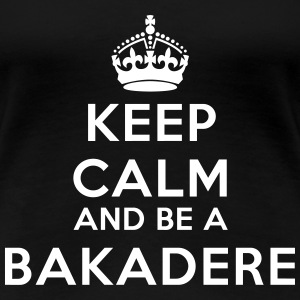 Keep calm and be a bakadere Magliette - Maglietta Premium da donna