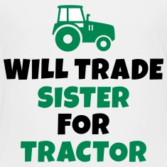 Will trade sister for tractor Shirts