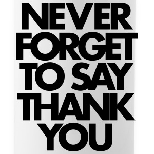 Never Forget To Say Thank You  Mugs & Drinkware - Water Bottle