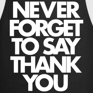 Never Forget To Say Thank You   Aprons - Cooking Apron