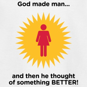 God created man. And then something better. Shirts - Kids' T-Shirt
