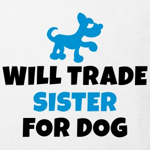 Will trade sister for dog T-Shirts - Kinder Bio-T-Shirt