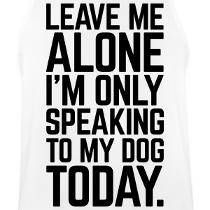 Only Speaking To My Dog  Sportbekleidung - Männer Tank Top atmungsaktiv