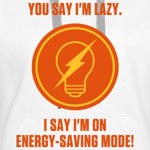 I m not lazy. I am in power saving mode. Hoodies & Sweatshirts - Women's Premium Hoodie