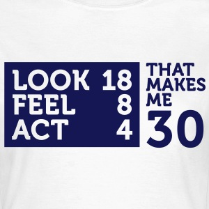 I am 30 years old, but .... T-Shirts - Women's T-Shirt
