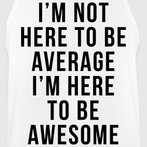 I'm Here To Be Awesome  Sportbekleidung - Männer Tank Top atmungsaktiv