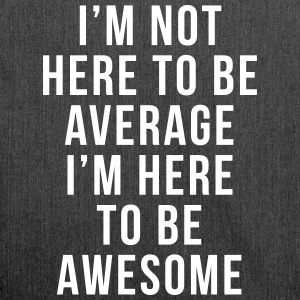 I'm Here To Be Awesome  Bolsas y mochilas - Bandolera de material reciclado