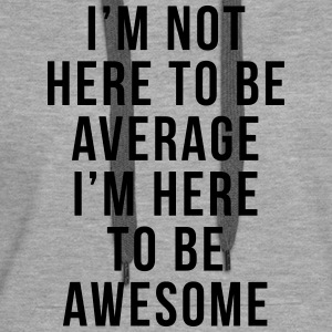 I'm Here To Be Awesome  Hoodies & Sweatshirts - Women's Premium Hoodie