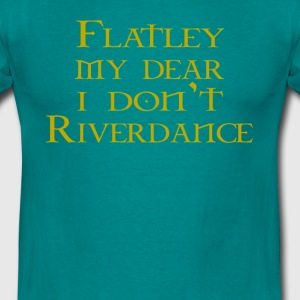 Flatley, My Dear... - Men's T-Shirt