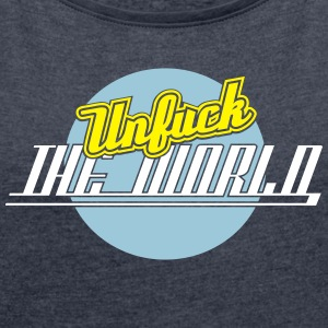 Unfuck The World 3C T-Shirts - Frauen T-Shirt mit gerollten Ärmeln