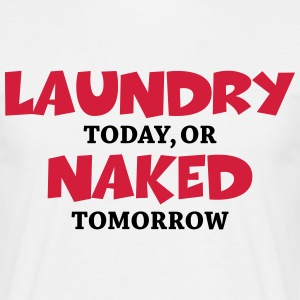 Laundry today, or naked tomorrow Camisetas - Camiseta hombre