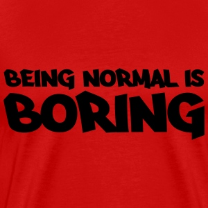 Being normal is boring Camisetas - Camiseta premium hombre