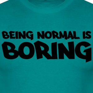 Being normal is boring Camisetas - Camiseta hombre