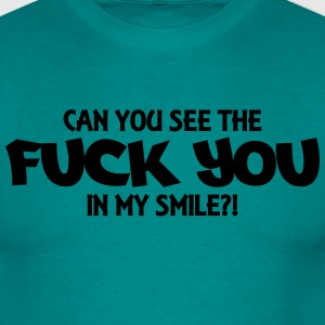 Can you see the Fuck you in my smile?! T-Shirts - Men's T-Shirt