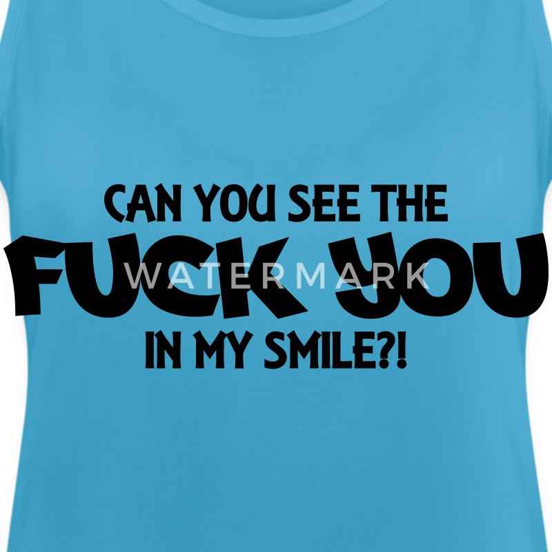 Can you see the Fuck you in my smile?! Tops - Frauen Tank Top atmungsaktiv