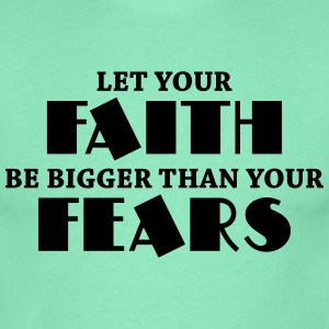 Let your faith be bigger than your fears T-Shirts - Männer T-Shirt