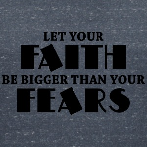 Let your faith be bigger than your fears Magliette - Maglietta da donna scollo a V