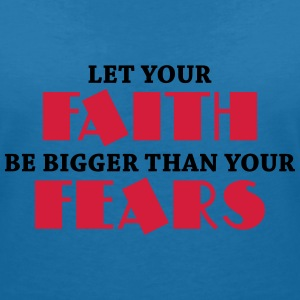 Let your faith be bigger than your fears T-Shirts - Frauen T-Shirt mit V-Ausschnitt
