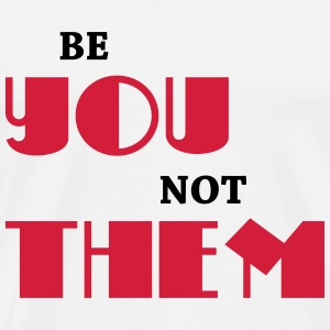 Be you, not them T-shirts - Premium-T-shirt herr