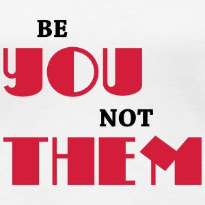 Be you, not them T-shirts - Dame premium T-shirt
